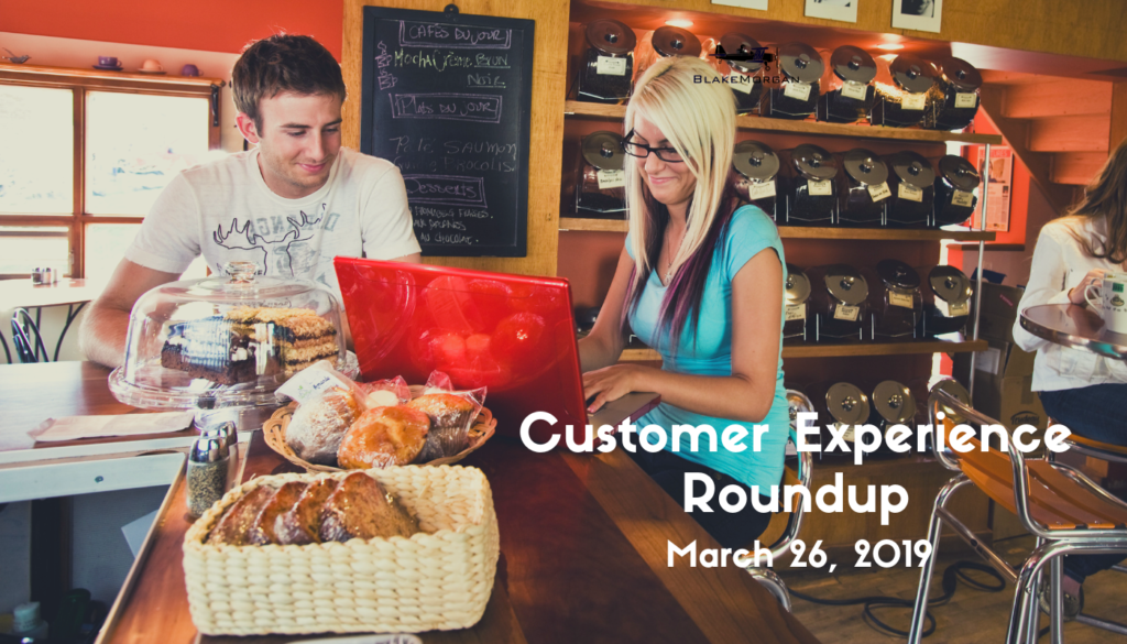 Customer Experience Roundup – March 26, 2019