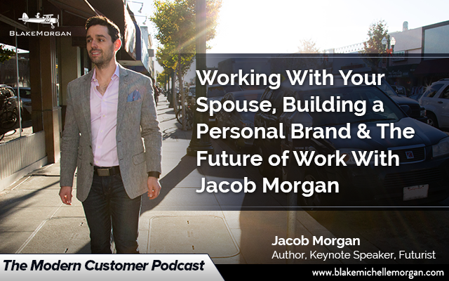 Working With Your Spouse, Building a Personal Brand & The Future of Work With Jacob Morgan