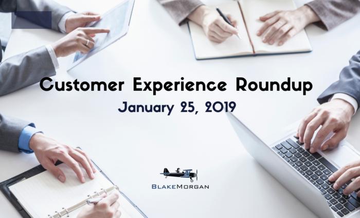 Customer Experience Roundup – January 25th, 2019