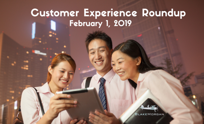 Customer Experience Roundup  – February 1, 2019