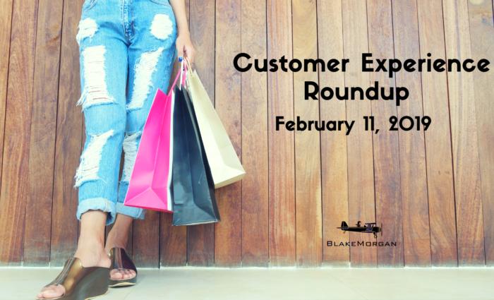 Customer Experience Roundup, February 11, 2019