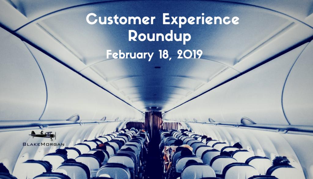 Customer Experience Roundup, February 18, 2019