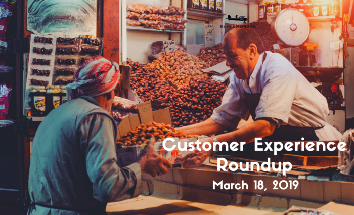 Customer Experience Roundup – March 18, 2019