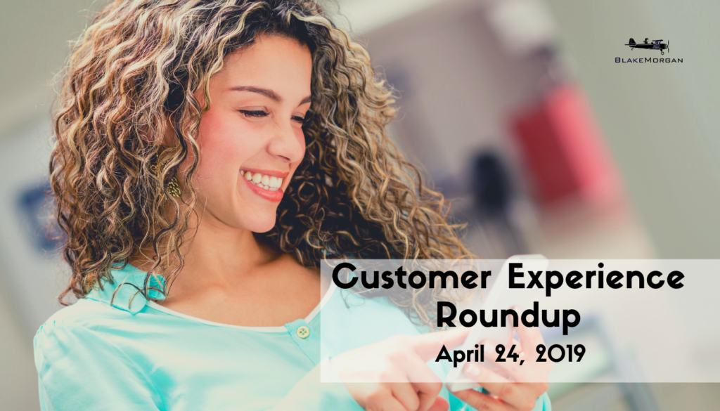 Customer Experience Roundup, April 24, 2019
