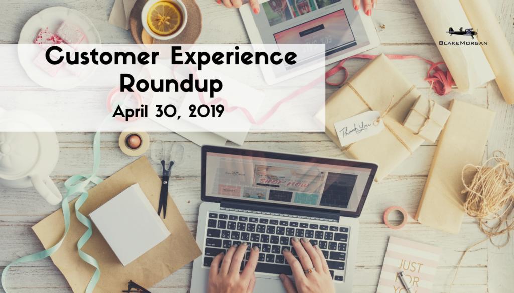 Customer Experience Roundup, April 30, 2019