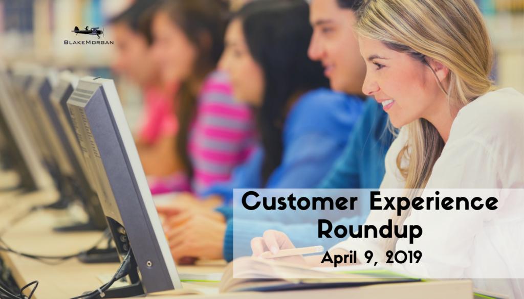 Customer Experience Roundup, April 9, 2019