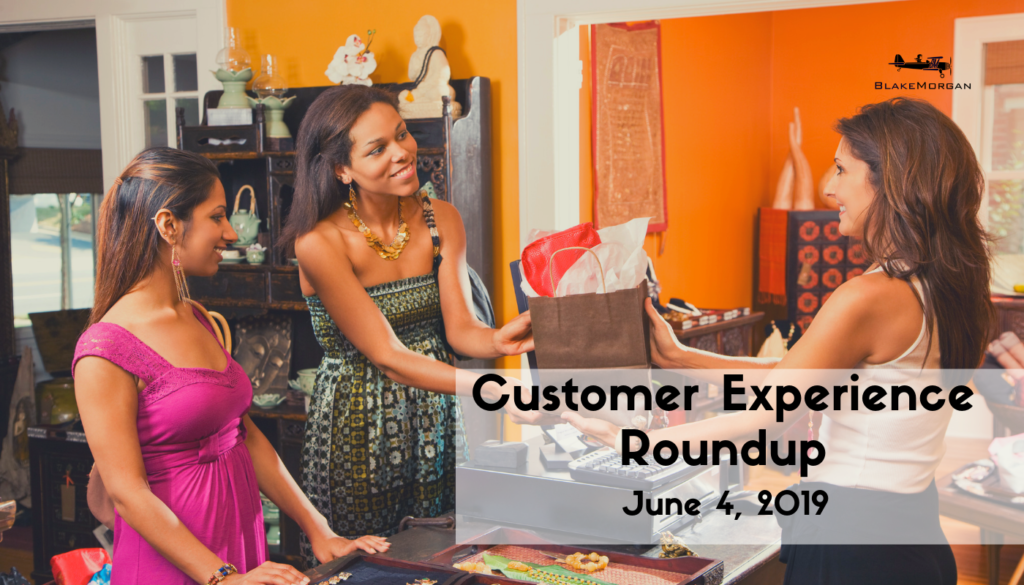 Customer Experience Roundup, June 4, 2019