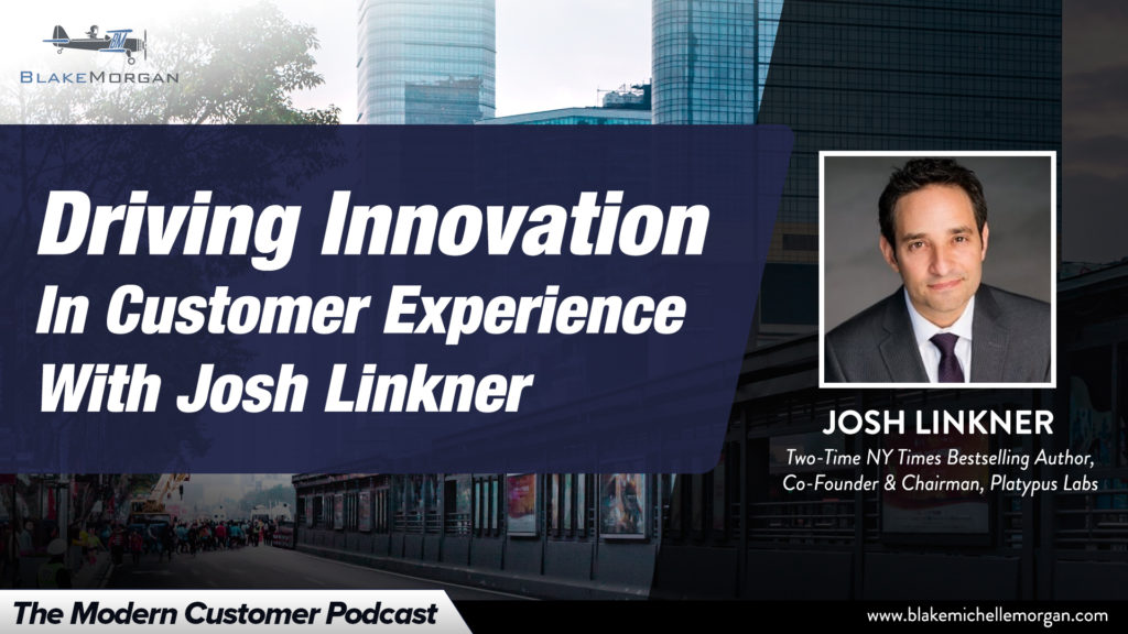 Driving Innovation In Customer Experience With Josh Linkner
