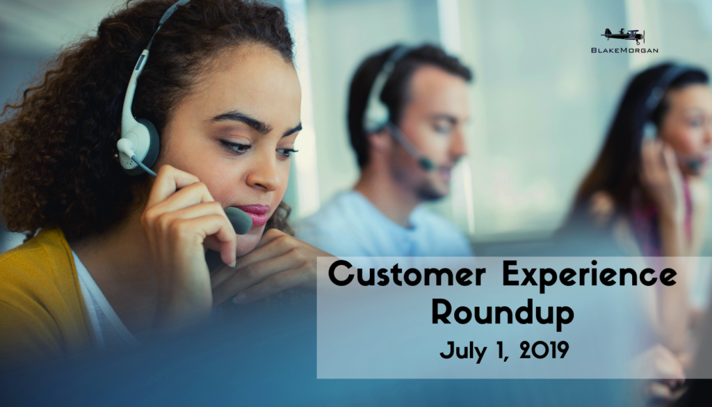 Customer Experience Roundup, July 1, 2019