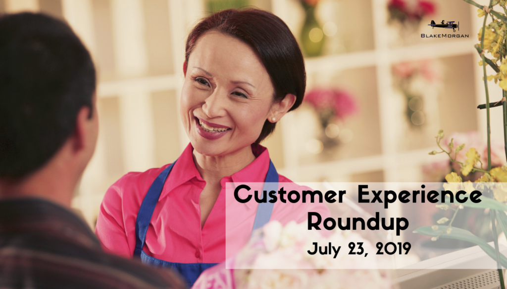 Customer Experience Roundup, July 23, 2019