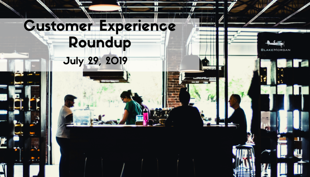 Customer Experience Roundup, July 29, 2019