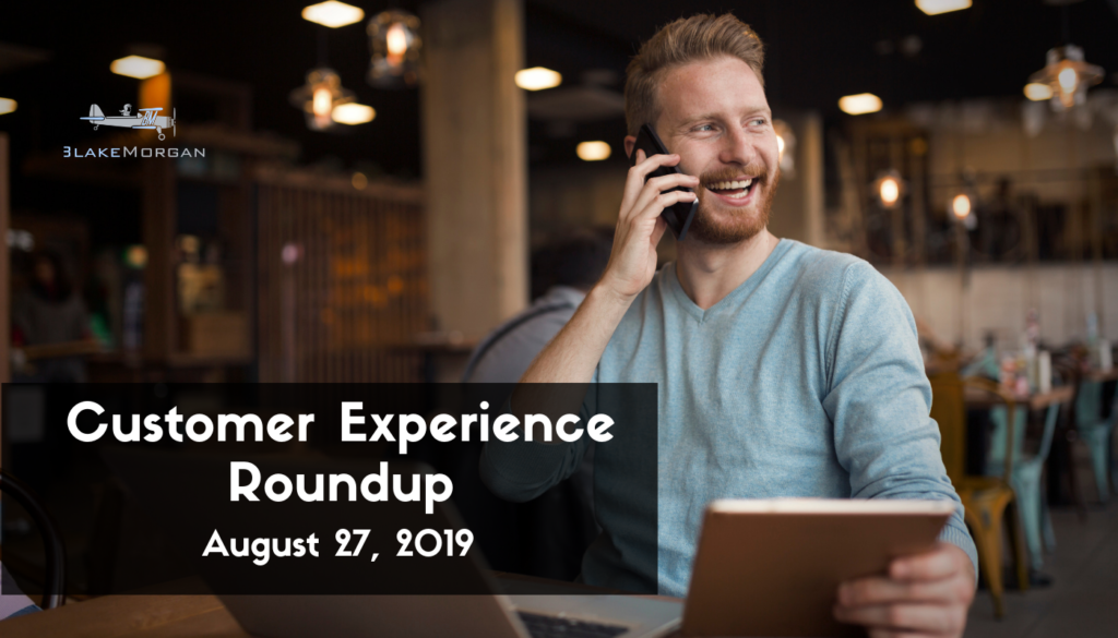 Customer Experience Roundup, August 27, 2019