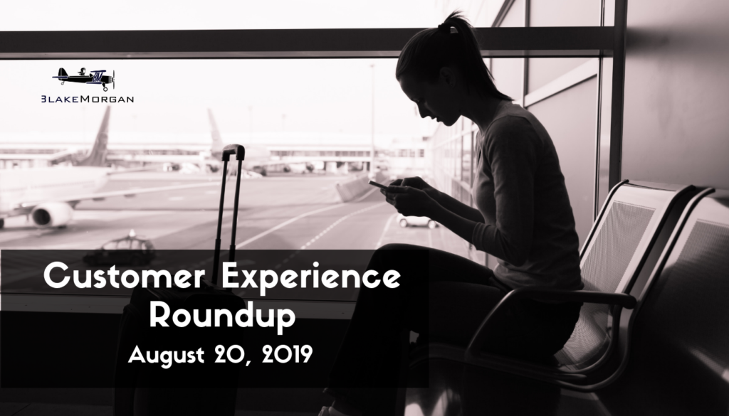 Customer Experience Roundup, August 20, 2019
