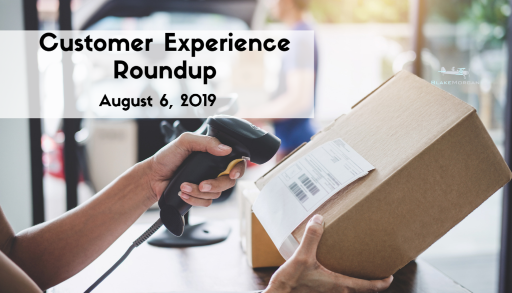 Customer Experience Roundup, August 6, 2019