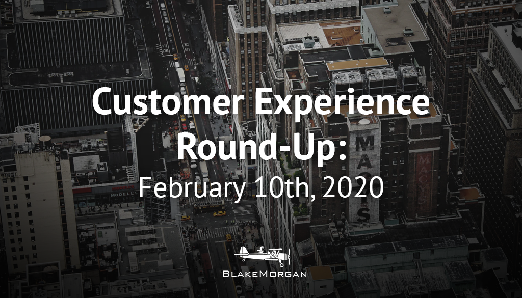 Customer Experience Round-Up: February 10
