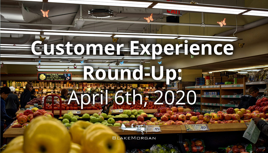 Customer Experience Round-Up: April 6