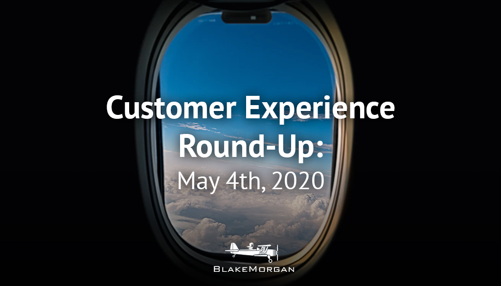 Customer Experience Round-Up: May 4